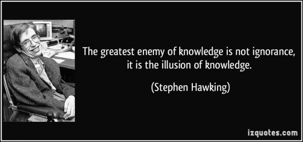 quote the greatest enemy of knowledge is not ignorance it is the illusion of knowledge stephen hawking 283508 600x282 - درگذشت استفن هاوکینگ، روشن‌ترین ستاره‌ی اخترشناسی: با زندگی وی آشنا شوید